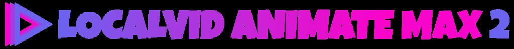 LocalVid Animate MAX 2