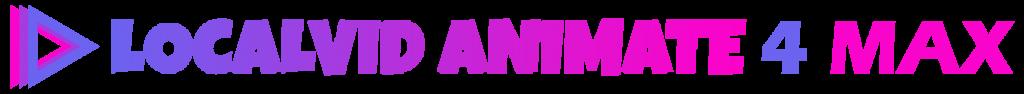 LocalVid Animate MAX 4